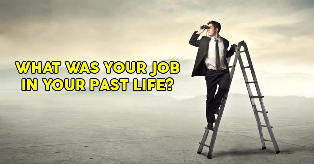 What Was Your Job In Your Past Life?