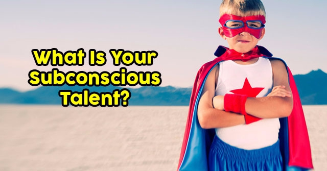 What Is Your Subconscious Talent?