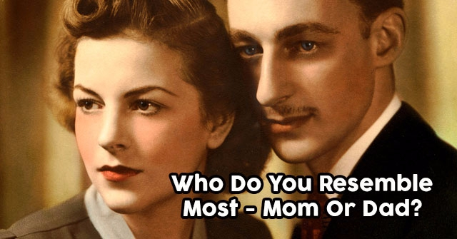 Who Do You Resemble Most – Mom Or Dad?