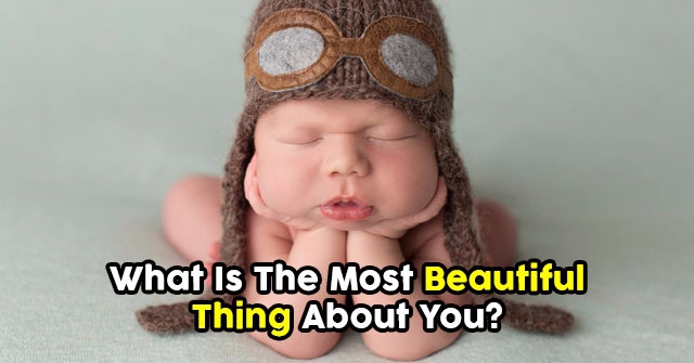 What Is The Most Beautiful Thing About You?