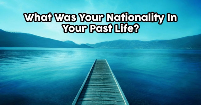 What Was Your Nationality In Your Past Life?