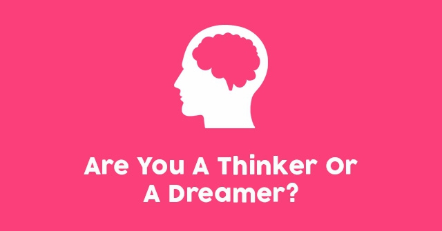 Are You A Thinker Or A Dreamer?