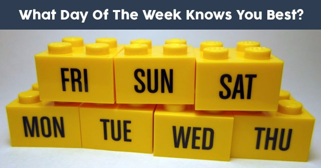 What Day Of The Week Knows You Best?