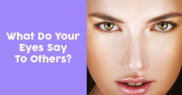What Do Your Eyes Say To Others?