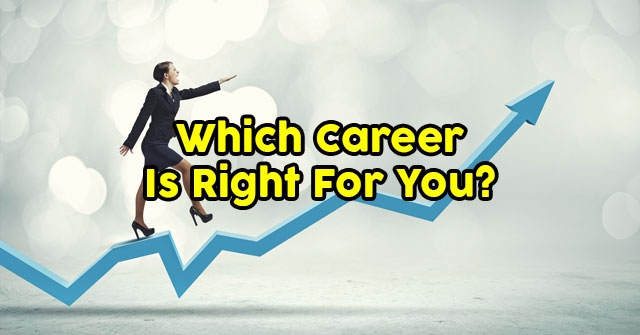 Which Career Is Right For You?