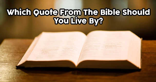 Which Quote From The Bible Should You Live By?