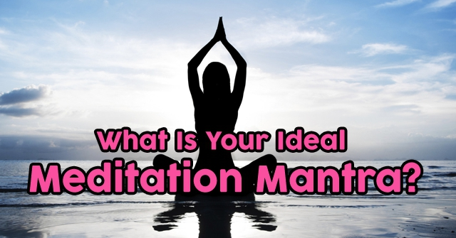 What Is Your Ideal Meditation Mantra?