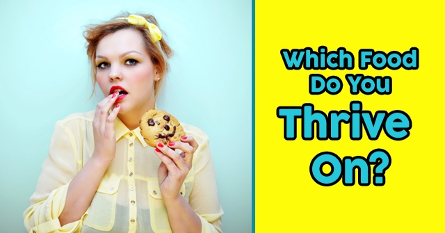 Which Food Do You Thrive On?