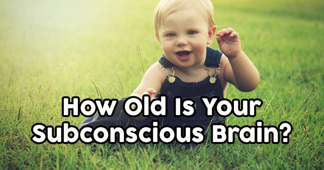 How Old Is Your Subconscious Brain?