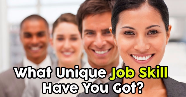 What Unique Job Skill Have You Got?