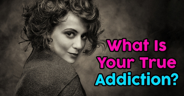 What Is Your True Addiction?