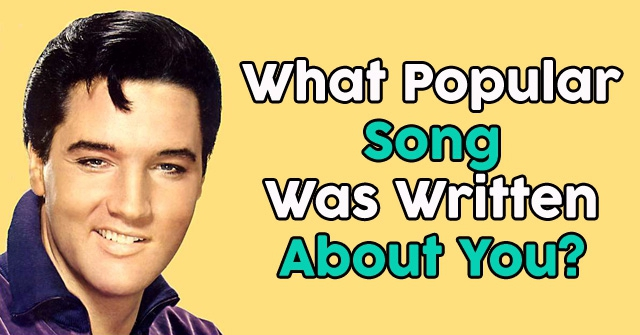 What Popular Song Was Written About You?