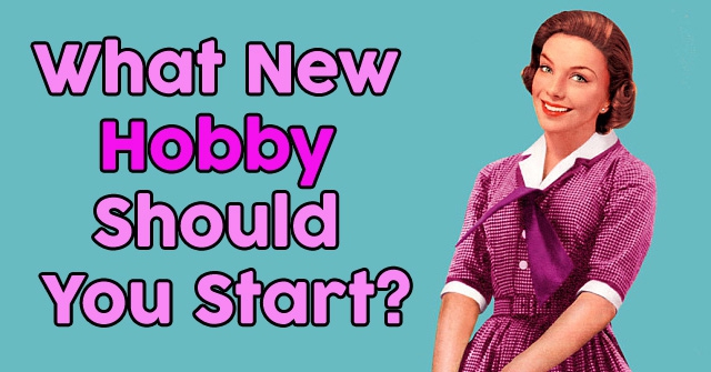 What New Hobby Should You Start?