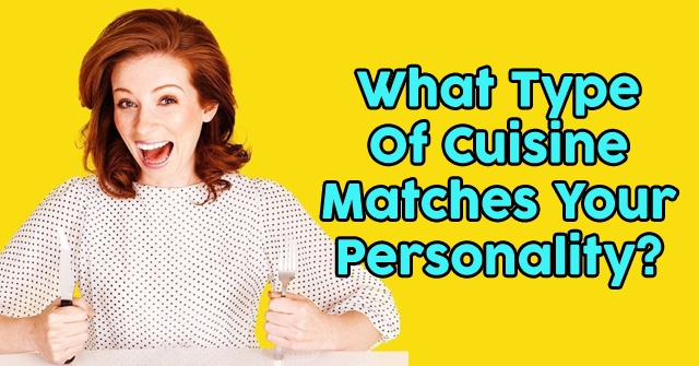 What Type Of Cuisine Matches Your Personality?