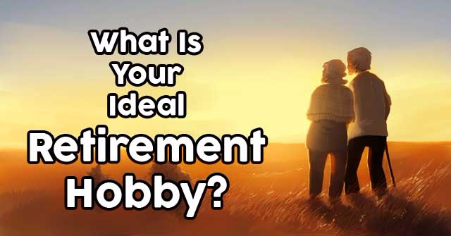 What Is Your Ideal Retirement Hobby?