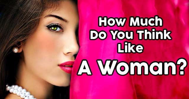 How Much Do You Think Like A Woman?