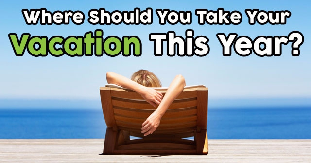 Where Should You Take Your Vacation This Year?
