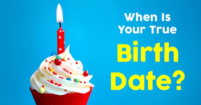 When Is Your True Birth Date?