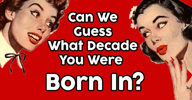 Can We Guess What Decade You Were Born In?