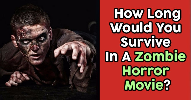 How Long Would You Survive In A Zombie Horror Movie?
