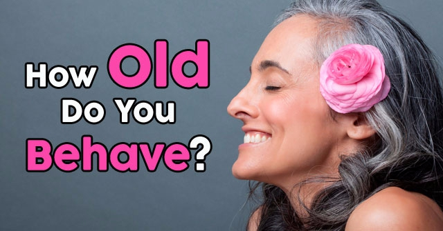 How Old Do You Behave?