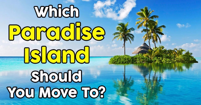 Which Paradise Island Should You Move To?