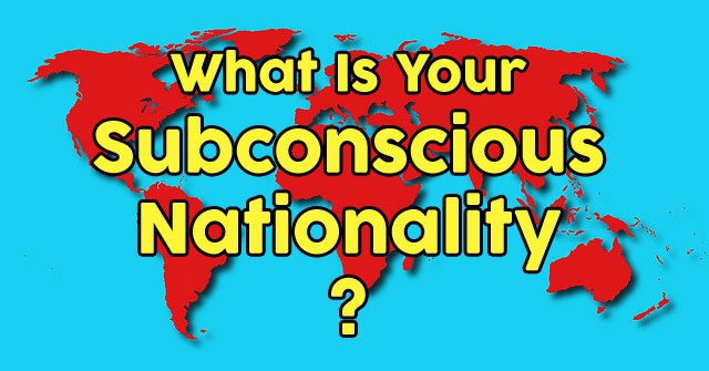 What Is Your Subconscious Nationality?