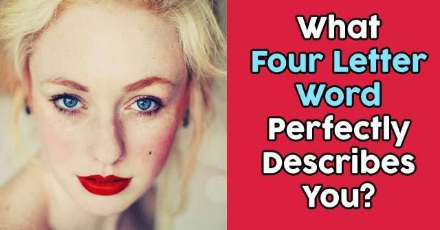 What Four Letter Word Perfectly Describes You?