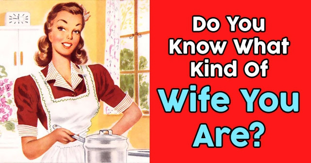 Do You Know What Kind Of Wife You Are?