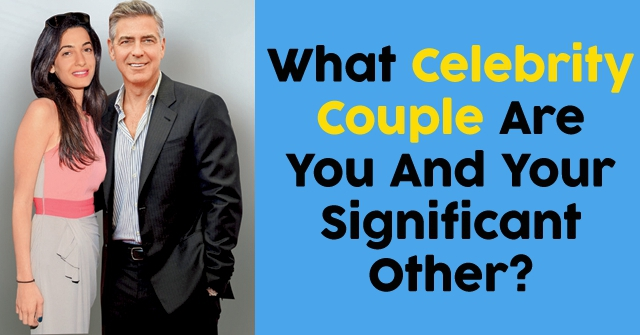 What Celebrity Couple Are You And Your Significant Other?