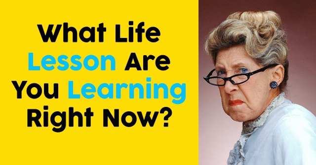 What Life Lesson Are You Learning Right Now?