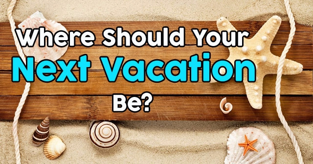 Where Should Your Next Vacation Be?