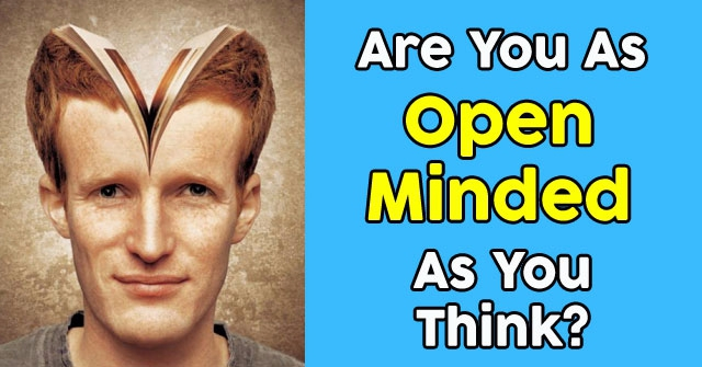 Are You As Open Minded As You Think?