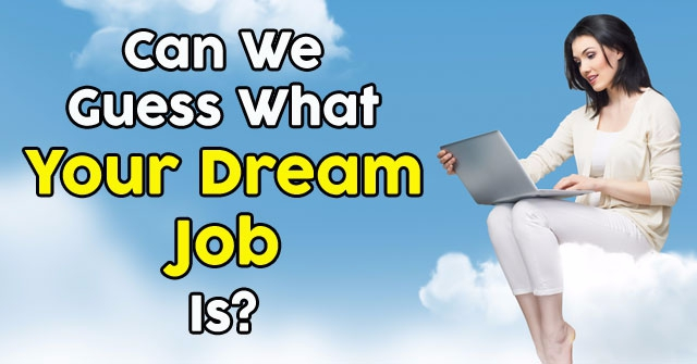 Can We Guess What Your Dream Job Is?