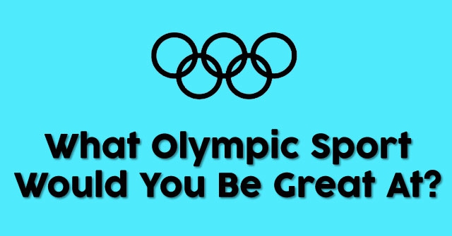 What Olympic Sport Would You Be Great At?