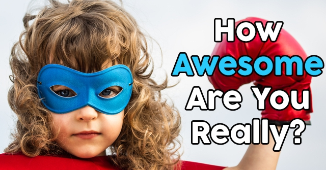 How Awesome Are You Really?