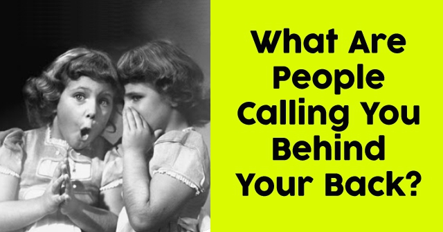 What Are People Calling You Behind Your Back?
