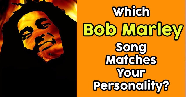 Which Bob Marley Song Matches Your Personality?