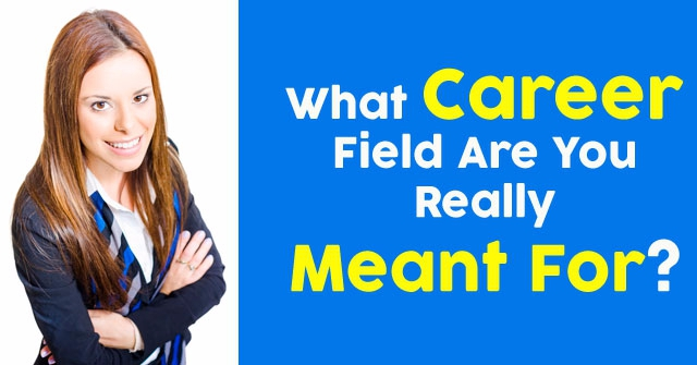What Career Field Are You Really Meant For?
