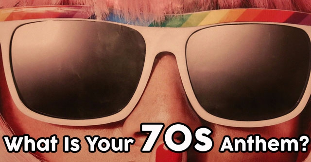 What Is Your 70s Anthem?