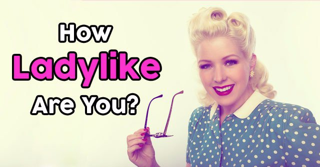 How Ladylike Are You?