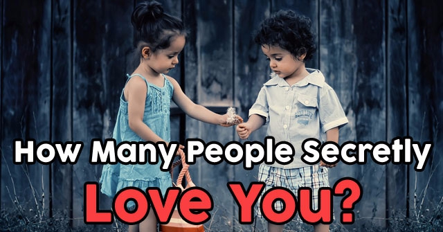 How Many People Secretly Love You?