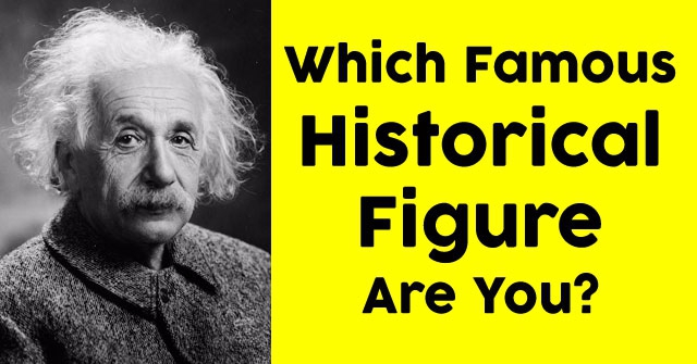 Which Famous Historical Figure Are You?