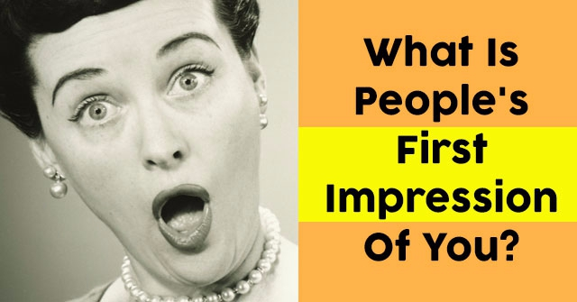 What Is People's First Impression Of You?