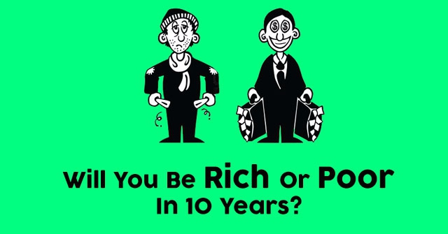 Will You Be Rich Or Poor In 10 Years?