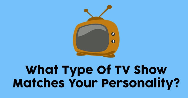 What Type Of TV Show Matches Your Personality?