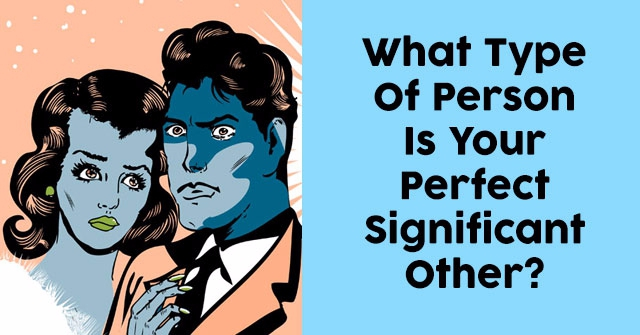 What Type Of Person Is Your Perfect Significant Other?