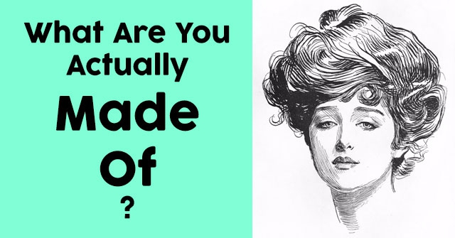 What Are You Actually Made Of?