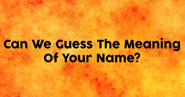 Can We Guess The Meaning Of Your Name?
