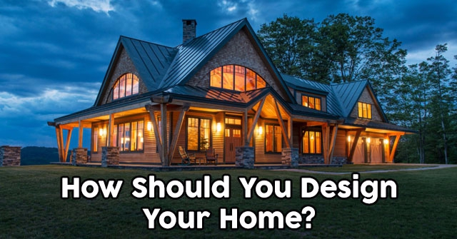 How Should You Design Your Home?